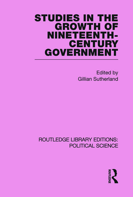 Studies in the Growth of Nineteenth Century Government (Routledge Library Editions: Political Science Volume 33): 1st Edition (Paperback) book cover