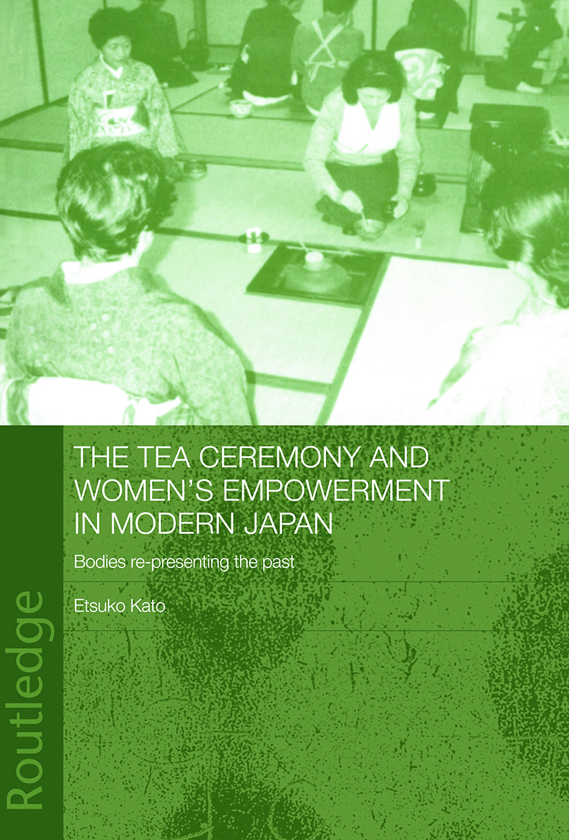 The Tea Ceremony and Women's Empowerment in Modern Japan: Bodies Re-Presenting the Past (Paperback) book cover
