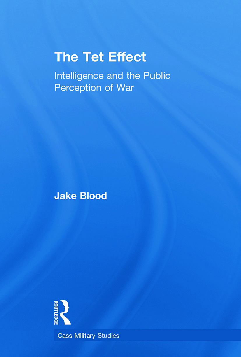 The Tet Effect: Intelligence and the Public Perception of War, 1st Edition (Paperback) book cover
