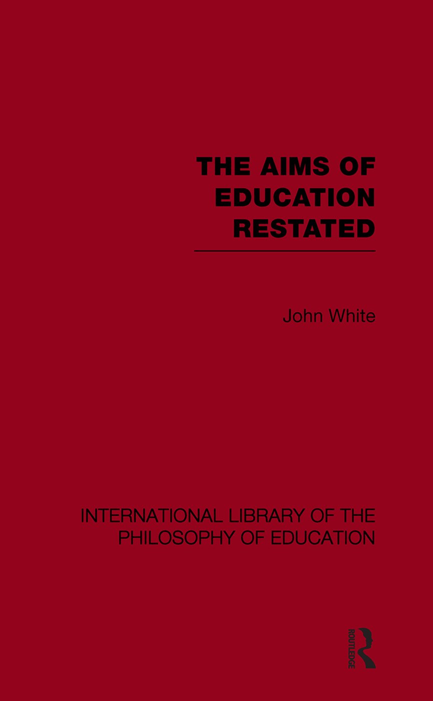 The Aims of Education Restated (International Library of the Philosophy of Education Volume 22) (Paperback) book cover