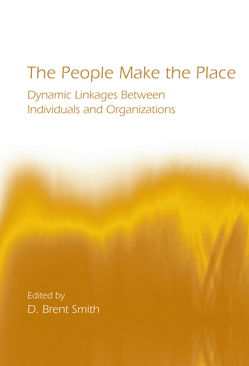 The People Make the Place: Dynamic Linkages Between Individuals and Organizations book cover