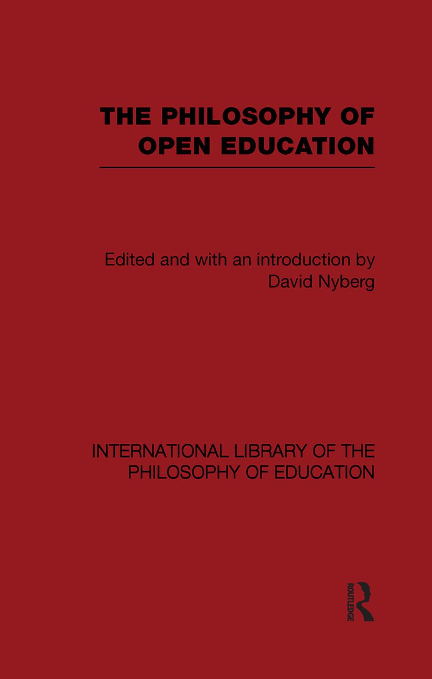 The Philosophy of Open Education (International Library of the Philosophy of Education Volume 15)