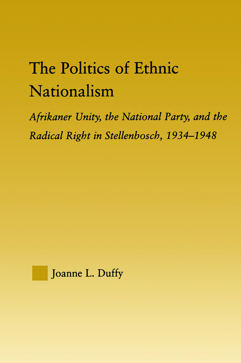 The Politics of Ethnic Nationalism: Afrikaner Unity, the National Party and the Radical Right in Stellenbosch, 1934–1948 (Paperback) book cover