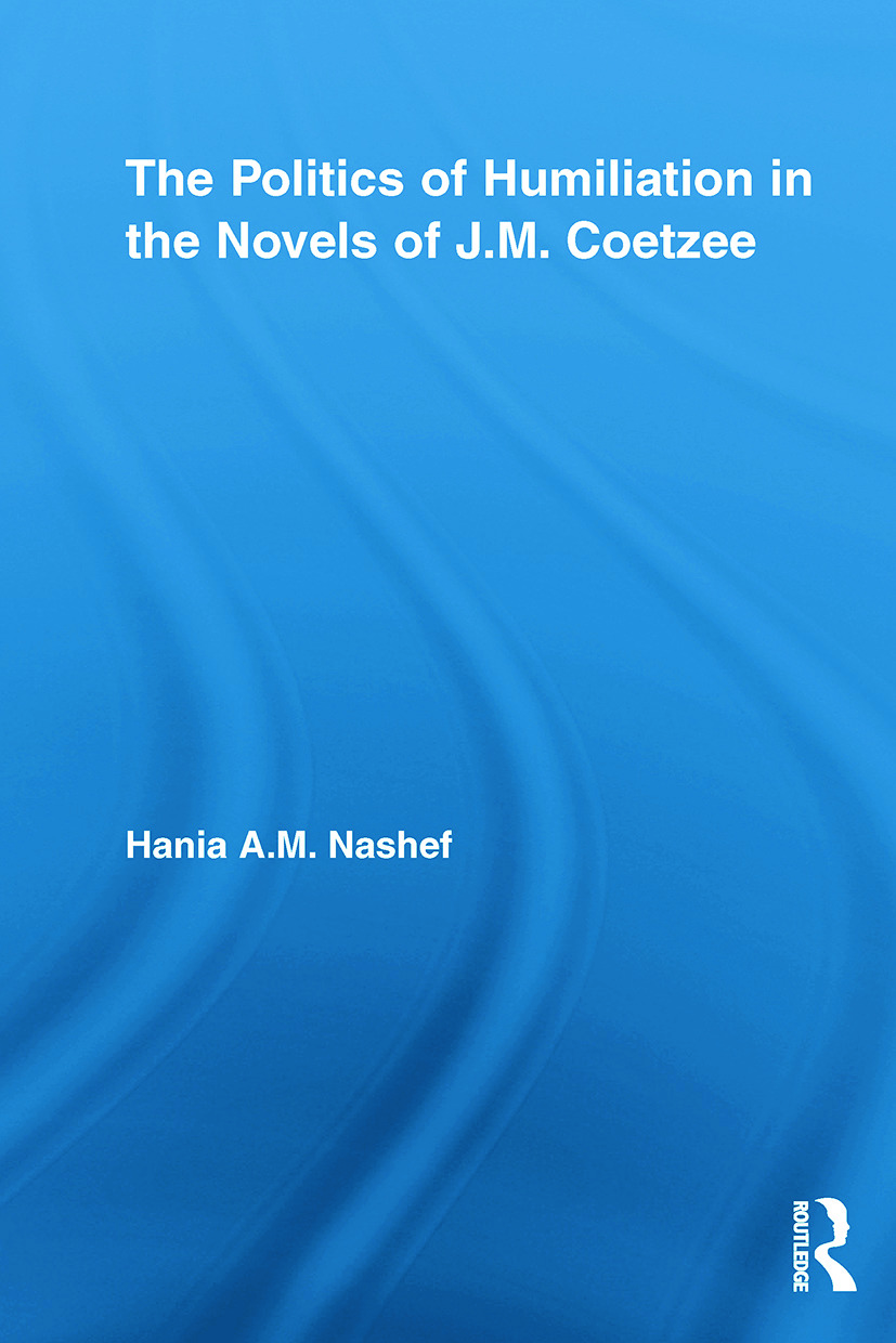 The Politics of Humiliation in the Novels of J.M. Coetzee (Paperback) book cover