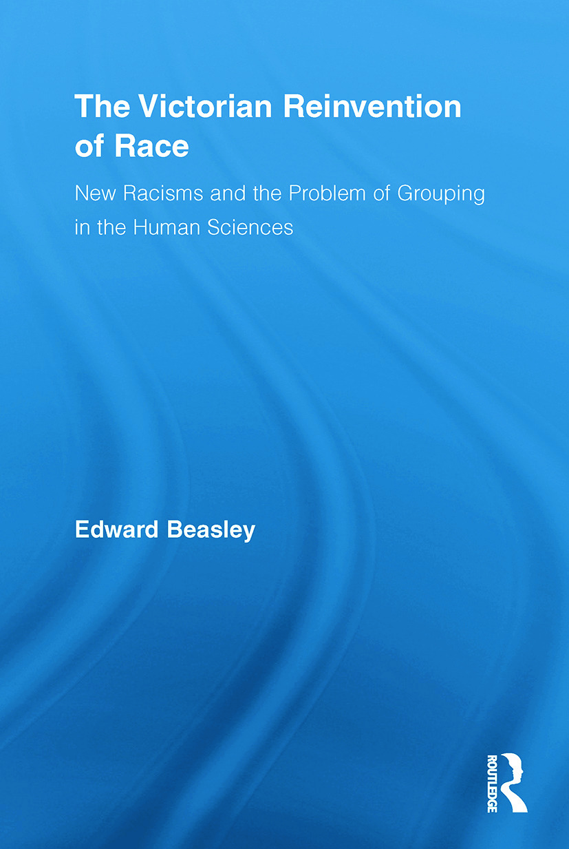 The Victorian Reinvention of Race: New Racisms and the Problem of Grouping in the Human Sciences, 1st Edition (Paperback) book cover