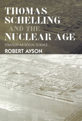 Thomas Schelling and the Nuclear Age: Strategy as Social Science (Paperback) book cover