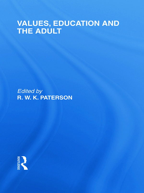 Values, Education and the Adult (International Library of the Philosophy of Education Volume 16)