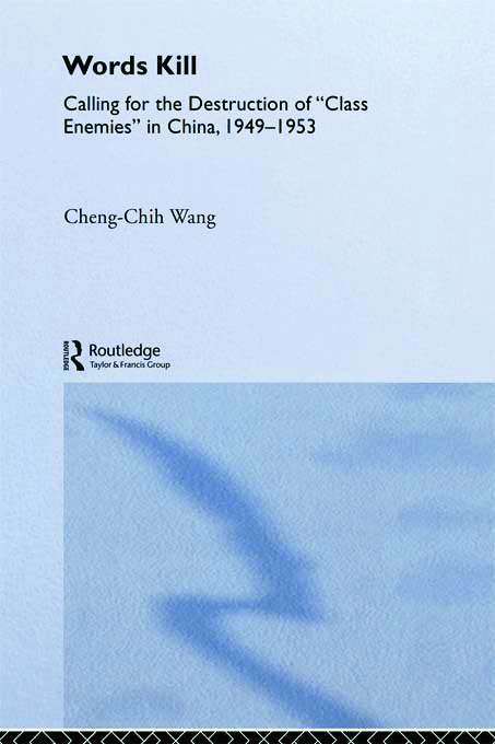 Words Kill: Calling for the Destruction of 'Class Enemies' in China, 1949-1953 (Paperback) book cover
