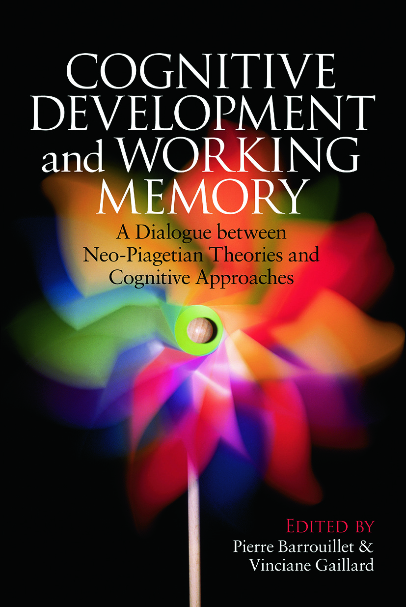 Cognitive Development and Working Memory: A Dialogue between Neo-Piagetian Theories and Cognitive Approaches (Paperback) book cover