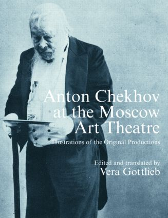 Anton Chekhov at the Moscow Art Theatre: Illustrations of the Original Productions, 1st Edition (e-Book) book cover