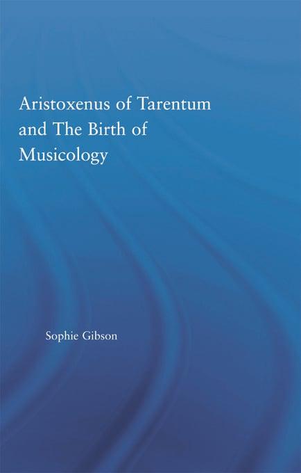 Aristoxenus of Tarentum and the Birth of Musicology book cover