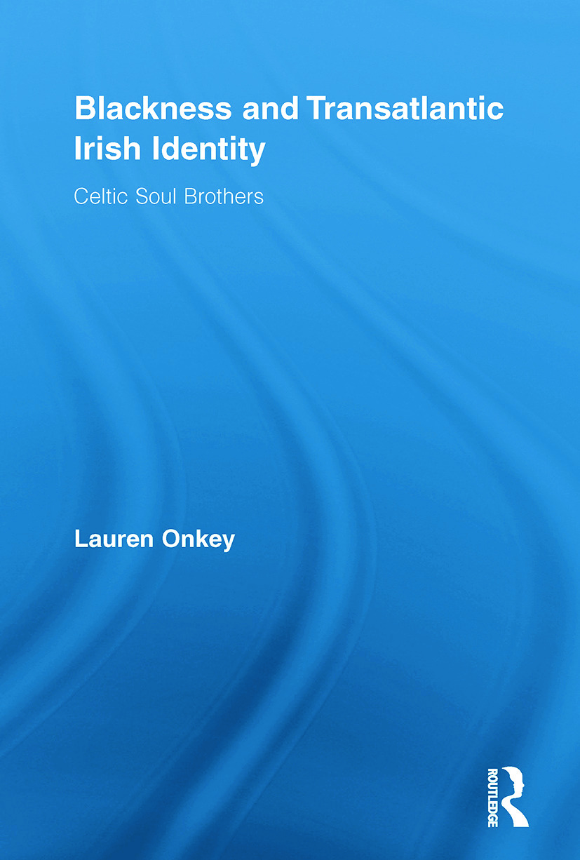 Blackness and Transatlantic Irish Identity: Celtic Soul Brothers (Paperback) book cover
