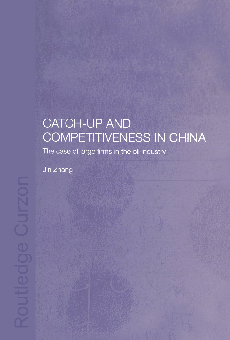 Catch-Up and Competitiveness in China: The Case of Large Firms in the Oil Industry (Paperback) book cover