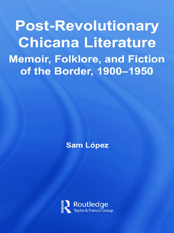 Post-Revolutionary Chicana Literature: Memoir, Folklore and Fiction of the Border, 1900–1950 book cover