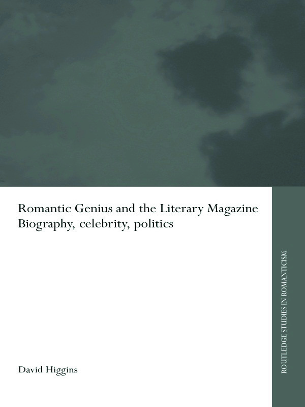 Romantic Genius and the Literary Magazine: Biography, Celebrity, Politics, 1st Edition (e-Book) book cover