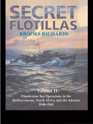 Secret Flotillas: Vol. II: Clandestine Sea Operations in the Western Mediterranean, North Africa and the Adriatic, 1940-1944, 1st Edition (e-Book) book cover