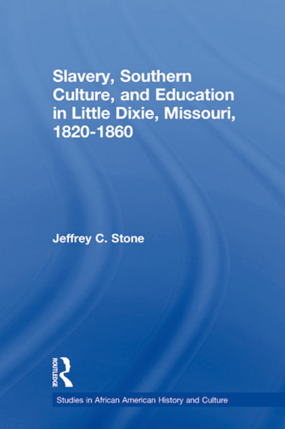 Slavery, Southern Culture, and Education in Little Dixie, Missouri, 1820-1860 (Paperback) book cover