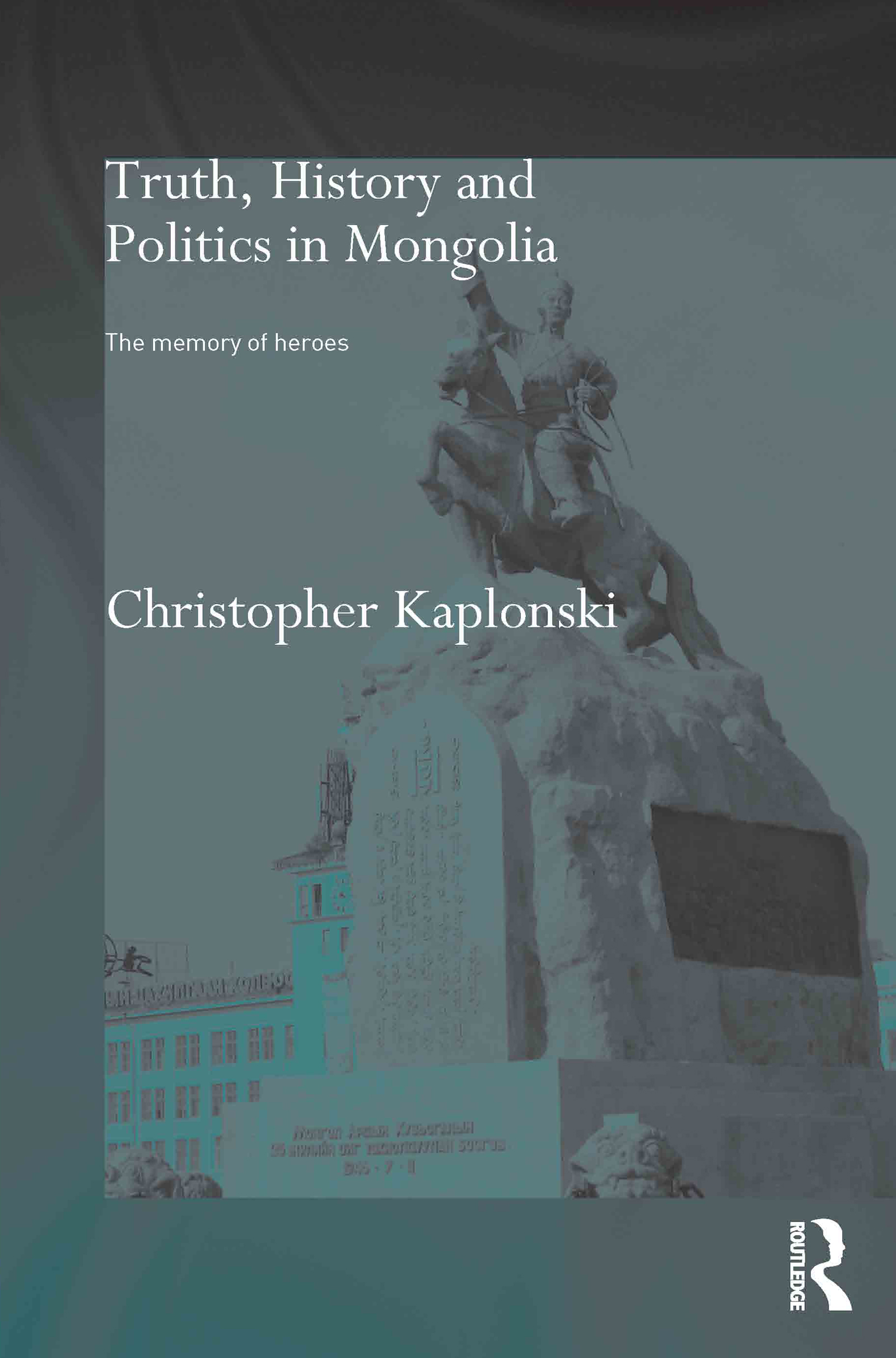 Truth, History and Politics in Mongolia: Memory of Heroes (Paperback) book cover
