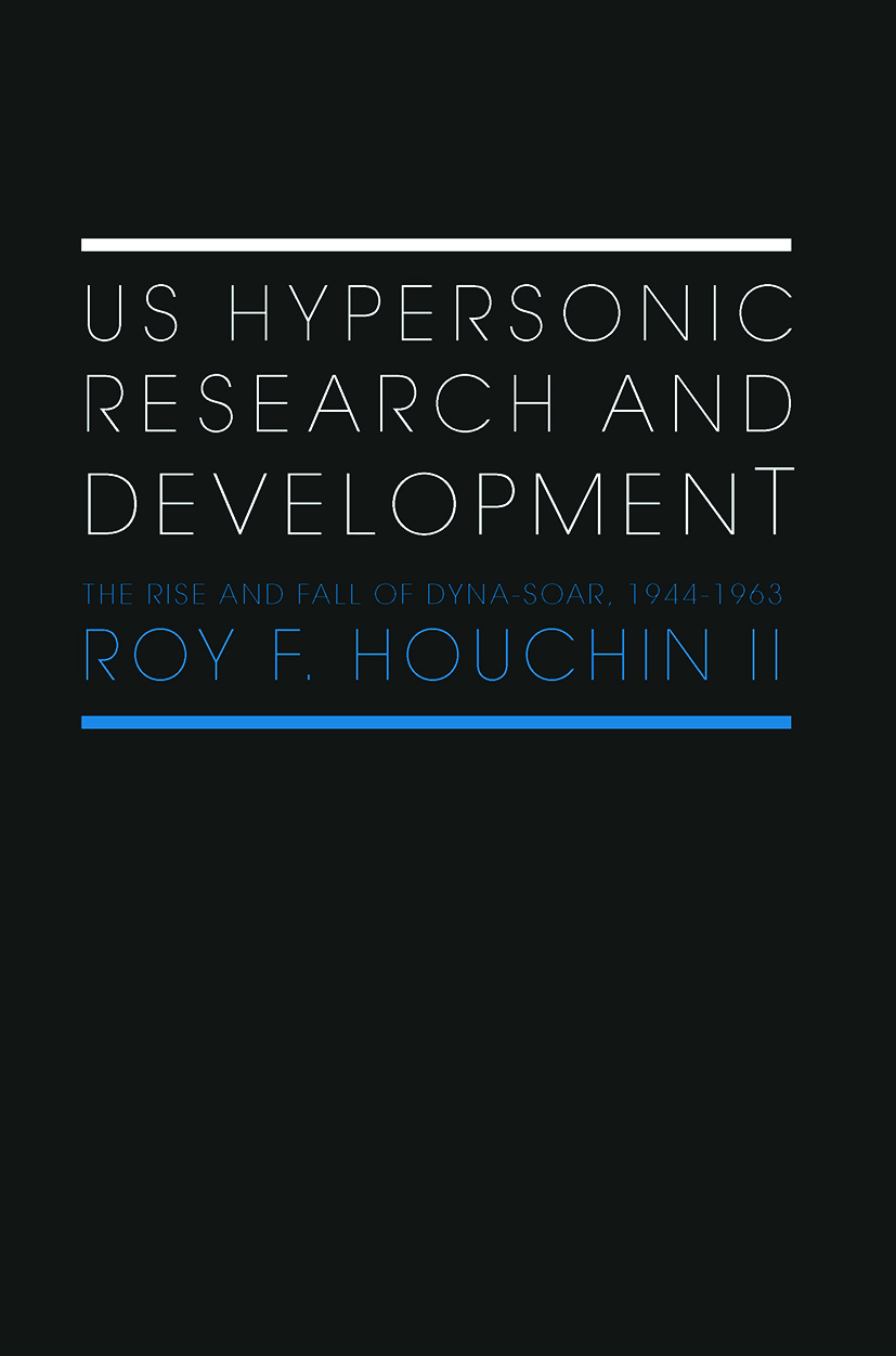 US Hypersonic Research and Development: The Rise and Fall of 'Dyna-Soar', 1944-1963, 1st Edition (Paperback) book cover
