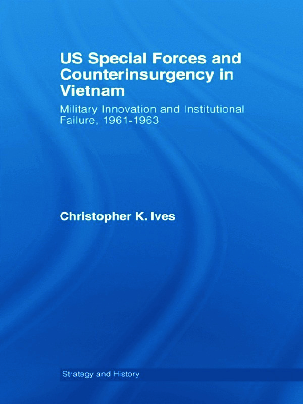 US Special Forces and Counterinsurgency in Vietnam: Military Innovation and Institutional Failure, 1961-63 (Paperback) book cover