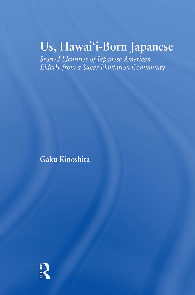 Us, Hawai'i-born Japanese: Storied Identities of Japanese American Elderly from a Sugar Plantation Community book cover