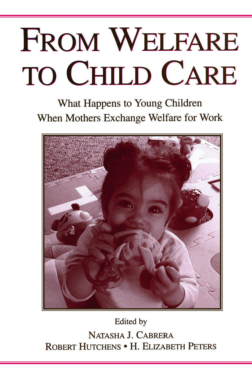 From Welfare to Childcare: What Happens to Young Children When Mothers Exchange Welfare for Work? book cover