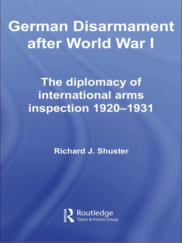 German Disarmament After World War I: The Diplomacy of International Arms Inspection 1920-1931, 1st Edition (Paperback) book cover