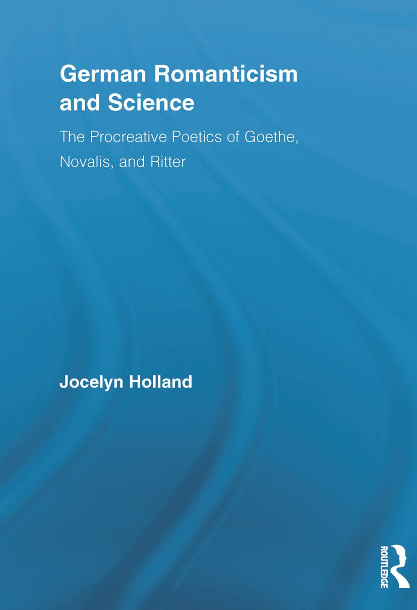 German Romanticism and Science: The Procreative Poetics of Goethe, Novalis, and Ritter, 1st Edition (Paperback) book cover