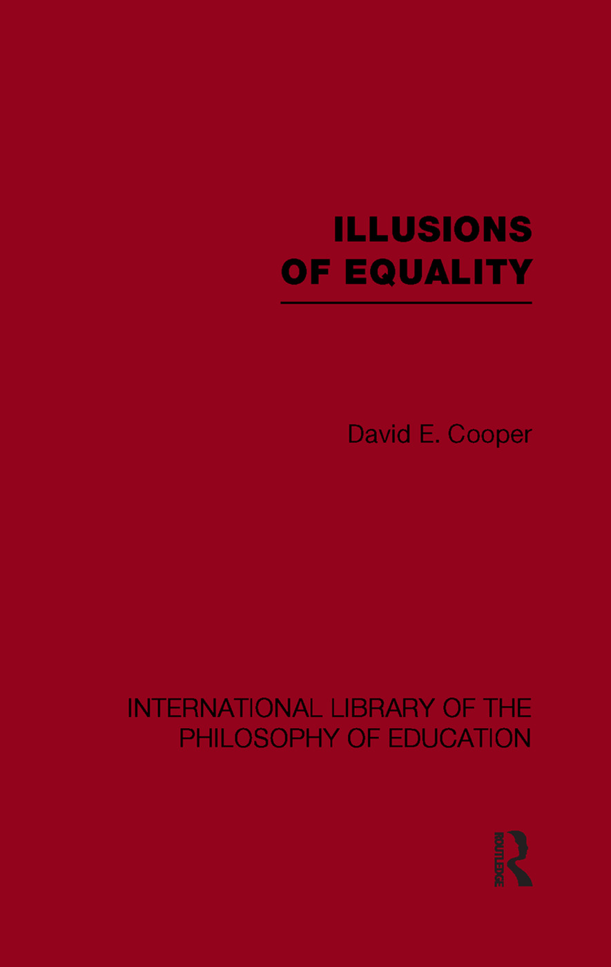 Illusions of Equality (International Library of the Philosophy of Education Volume 7)