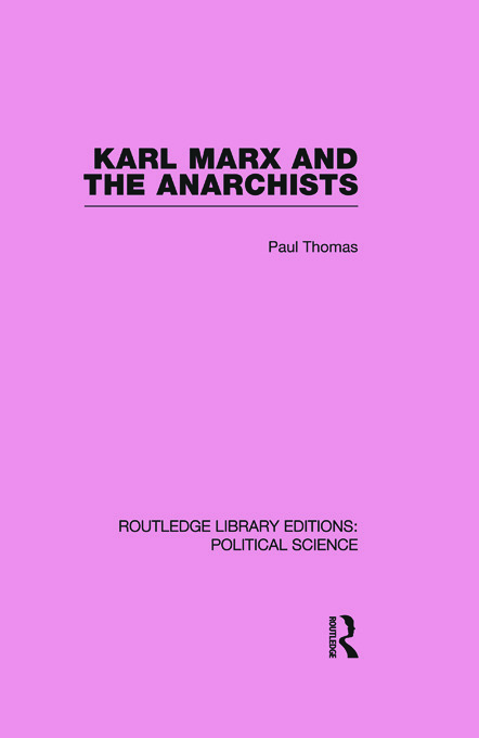 Karl Marx and the Anarchists Library Editions: Political Science Volume 60 (Paperback) book cover