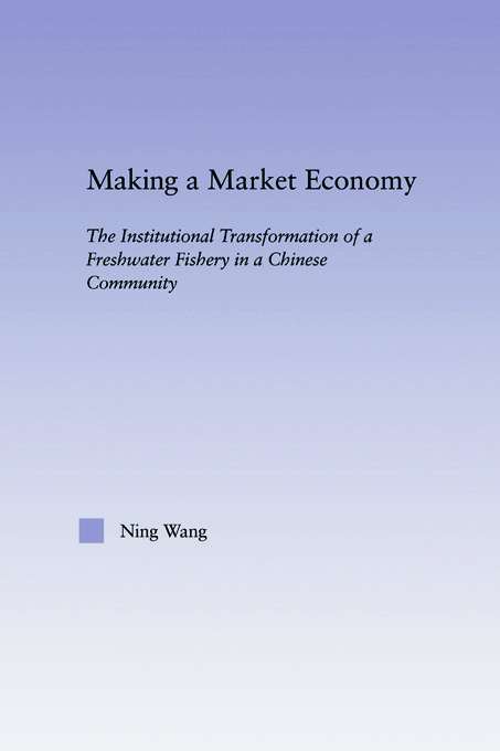 Making a Market Economy: The Institutionalizational Transformation of a Freshwater Fishery in a Chinese Community (Paperback) book cover