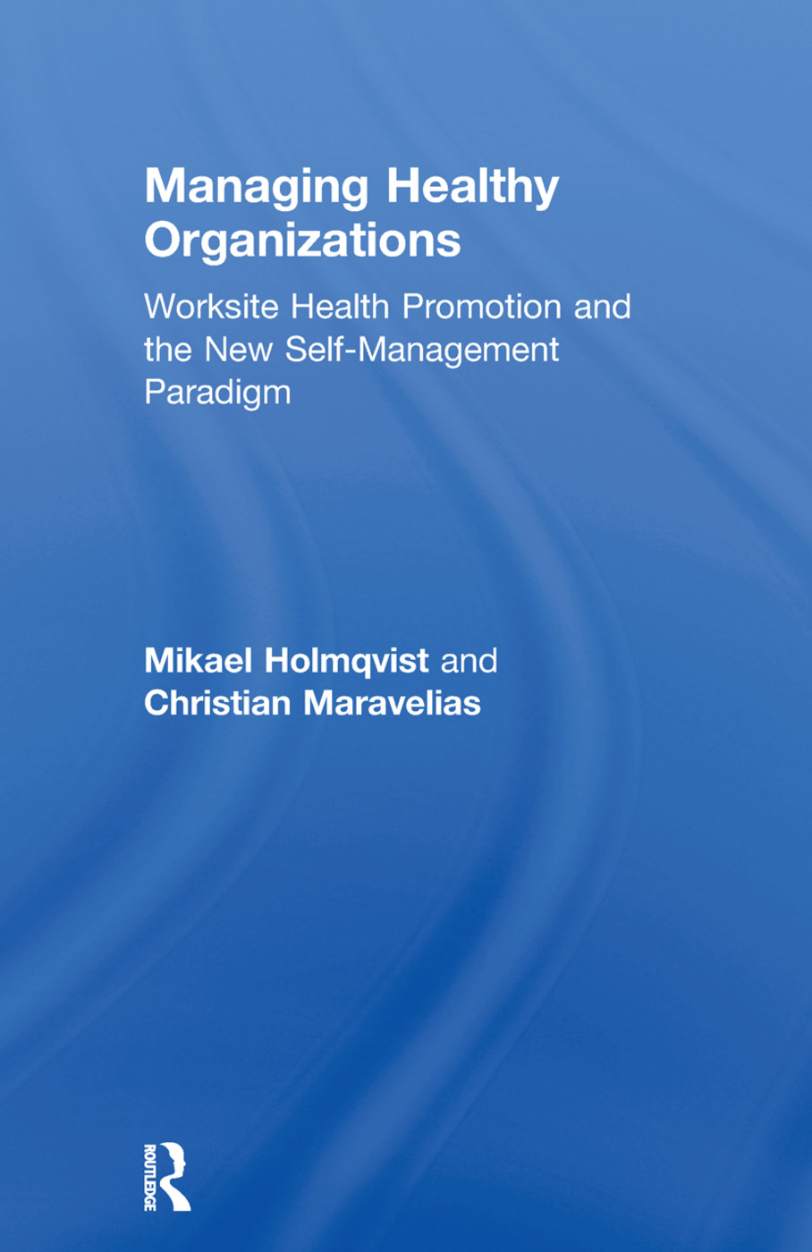 Managing Healthy Organizations: Worksite Health Promotion and the New Self-Management Paradigm book cover