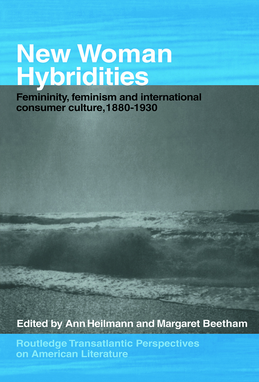 New Woman Hybridities: Femininity, Feminism, and International Consumer Culture, 1880–1930 (Paperback) book cover
