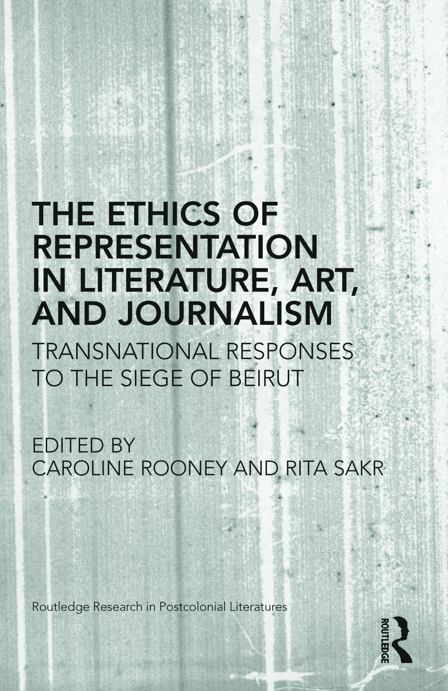 The Ethics of Representation in Literature, Art, and Journalism: Transnational Responses to the Siege of Beirut (Hardback) book cover