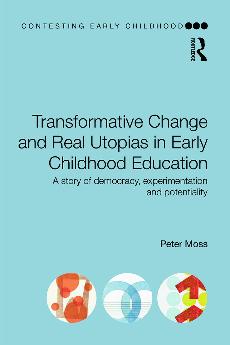 Transformative Change and Real Utopias in Early Childhood Education: A story of democracy, experimentation and potentiality book cover