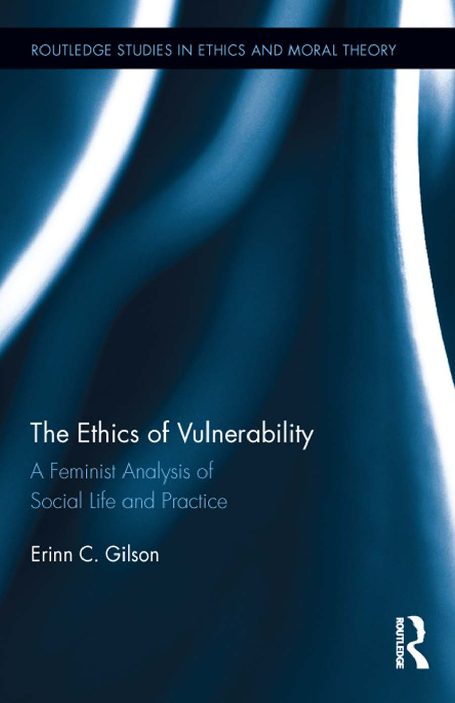 The Ethics of Vulnerability: A Feminist Analysis of Social Life and Practice (Hardback) book cover