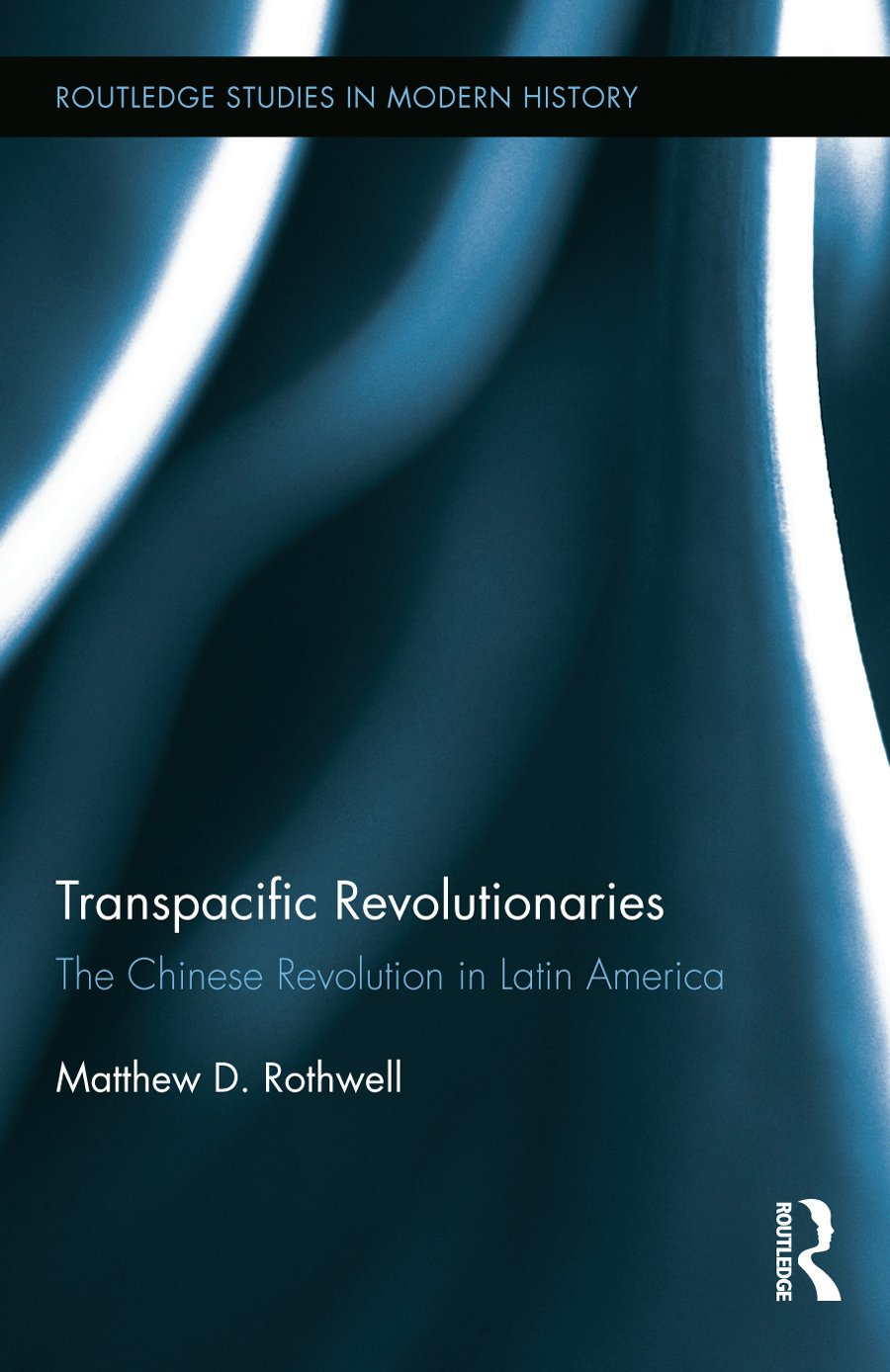 Transpacific Revolutionaries: The Chinese Revolution in Latin America (Hardback) book cover