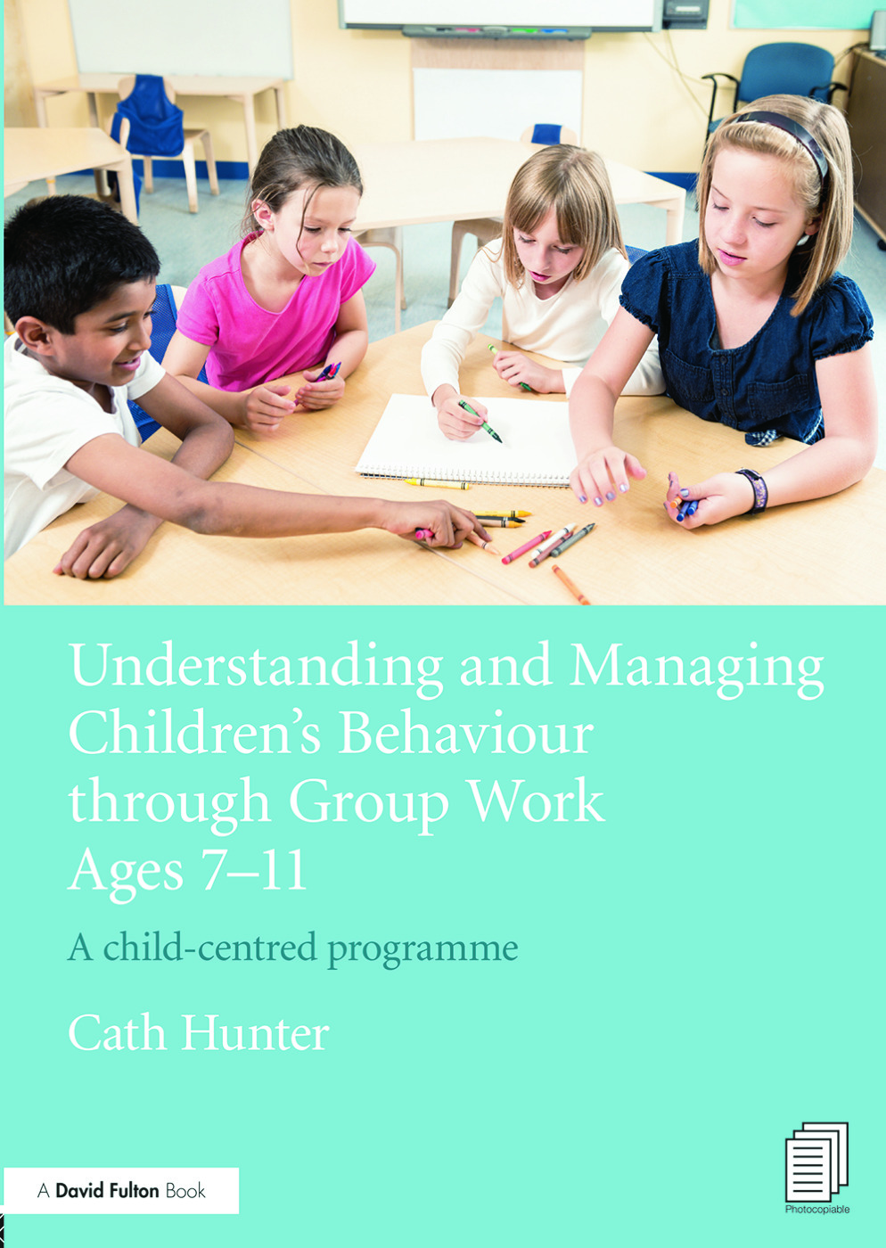 Understanding and Managing Children's Behaviour through Group Work Ages 7 - 11: A child-centred programme book cover