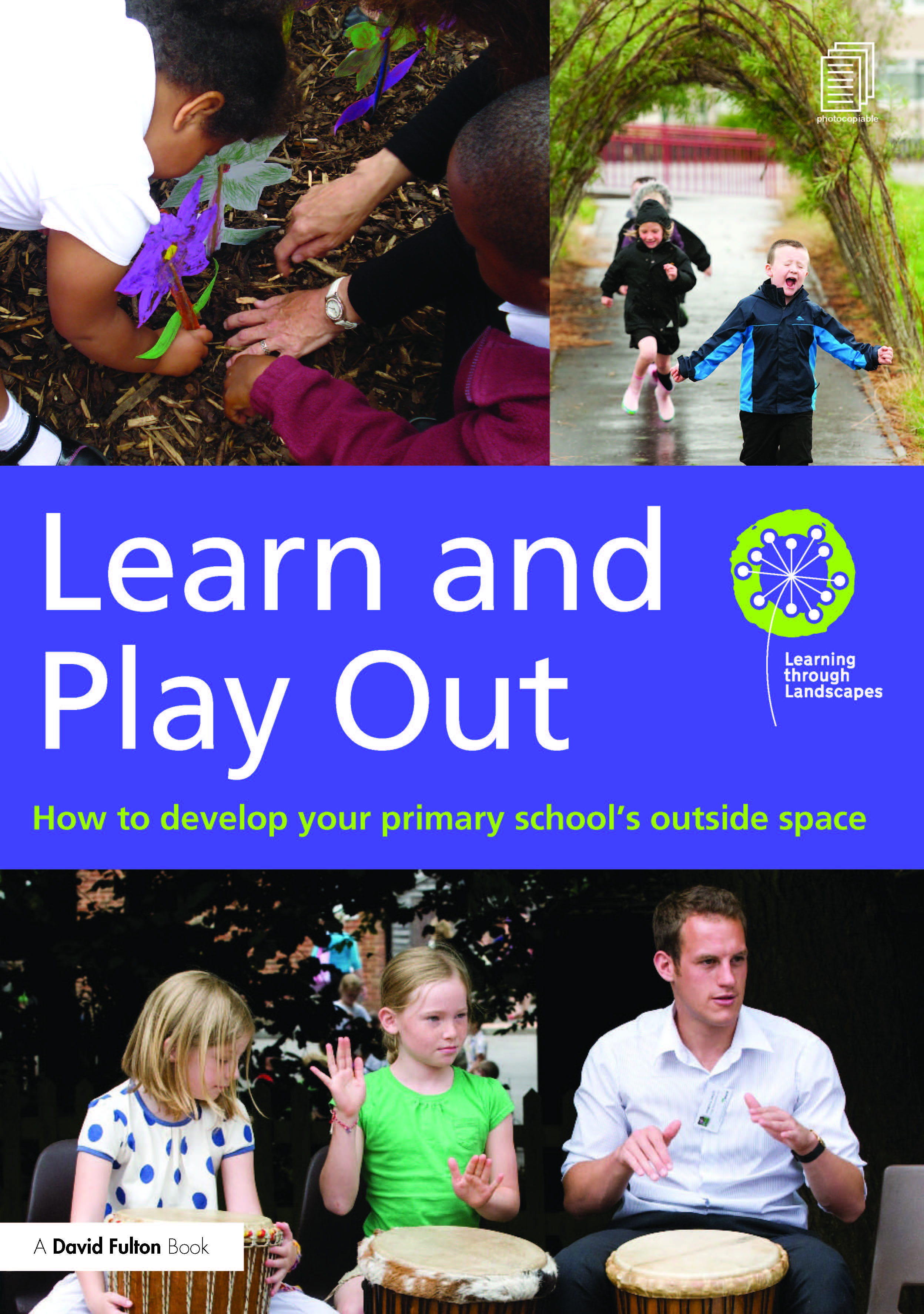 Learn and Play Out: How to develop your primary school's outside space, 1st Edition (Paperback) book cover