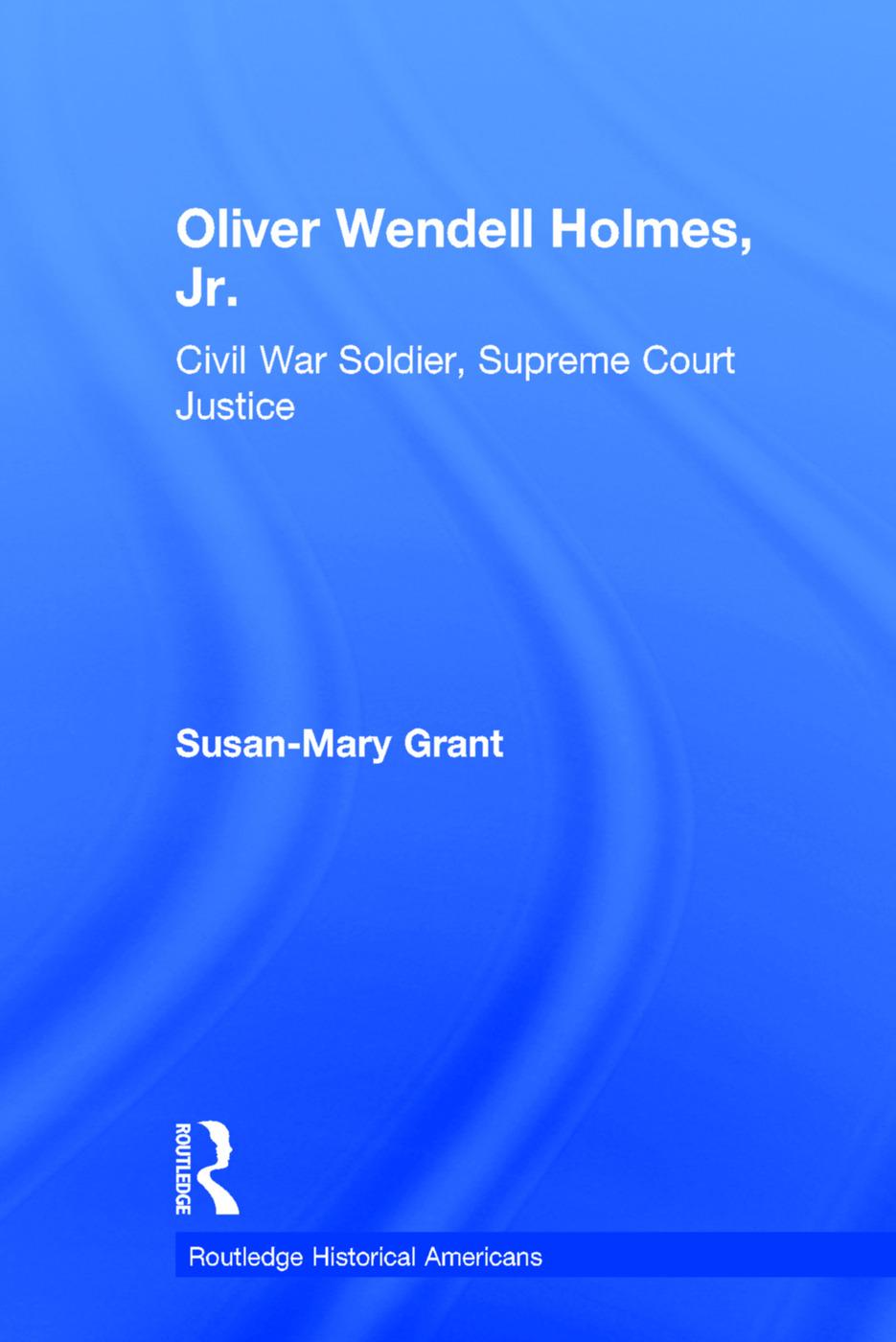 Oliver Wendell Holmes, Jr.: Civil War Soldier, Supreme Court Justice book cover