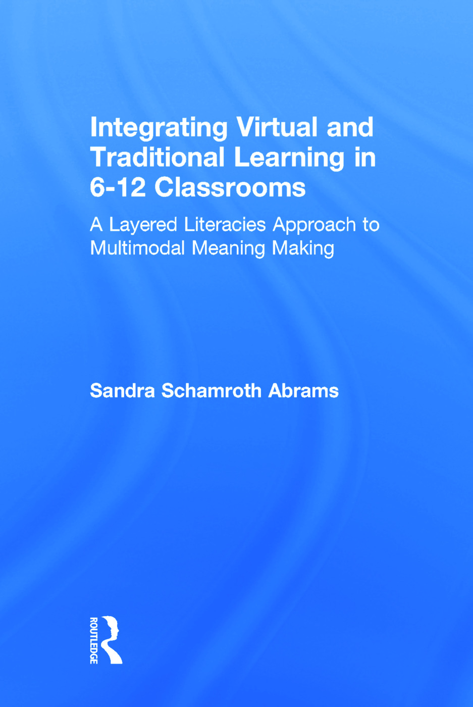 Integrating Virtual and Traditional Learning in 6–12 Classrooms