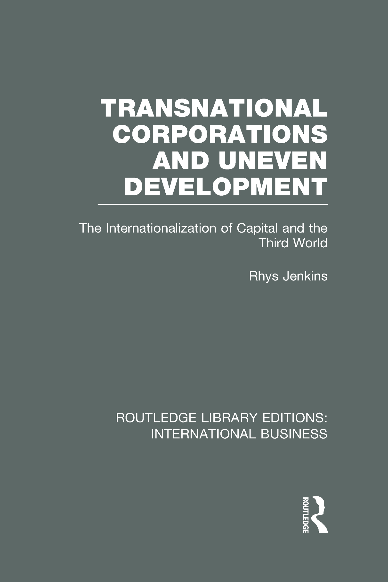 Transnational Corporations and Uneven Development (RLE International Business): The Internationalization of Capital and the Third World (Hardback) book cover