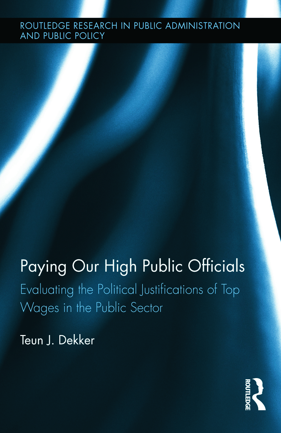 Paying Our High Public Officials: Evaluating the Political Justifications of Top Wages in the Public Sector (Hardback) book cover