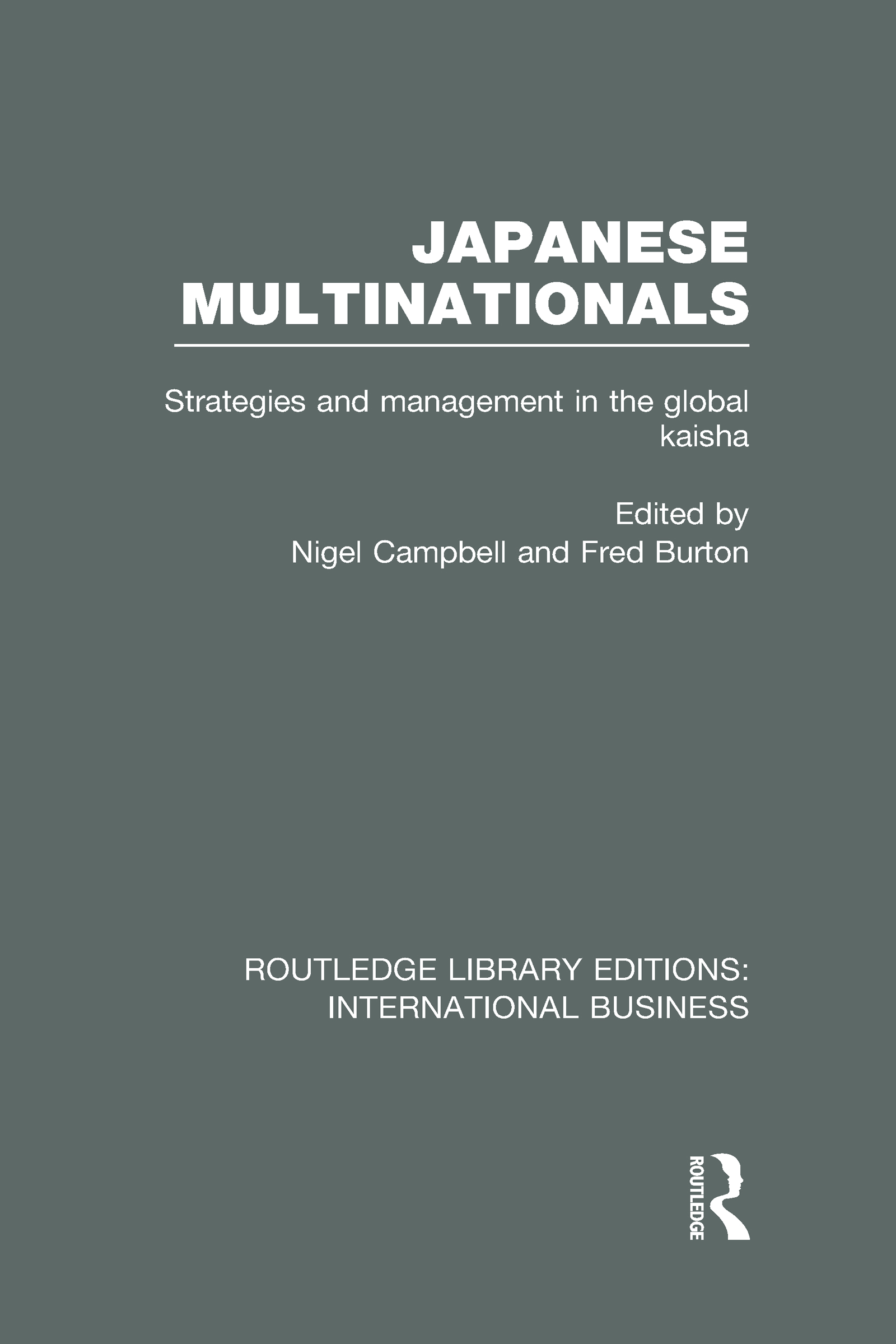 Japanese Multinationals (RLE International Business): Strategies and Management in the Global Kaisha (Hardback) book cover