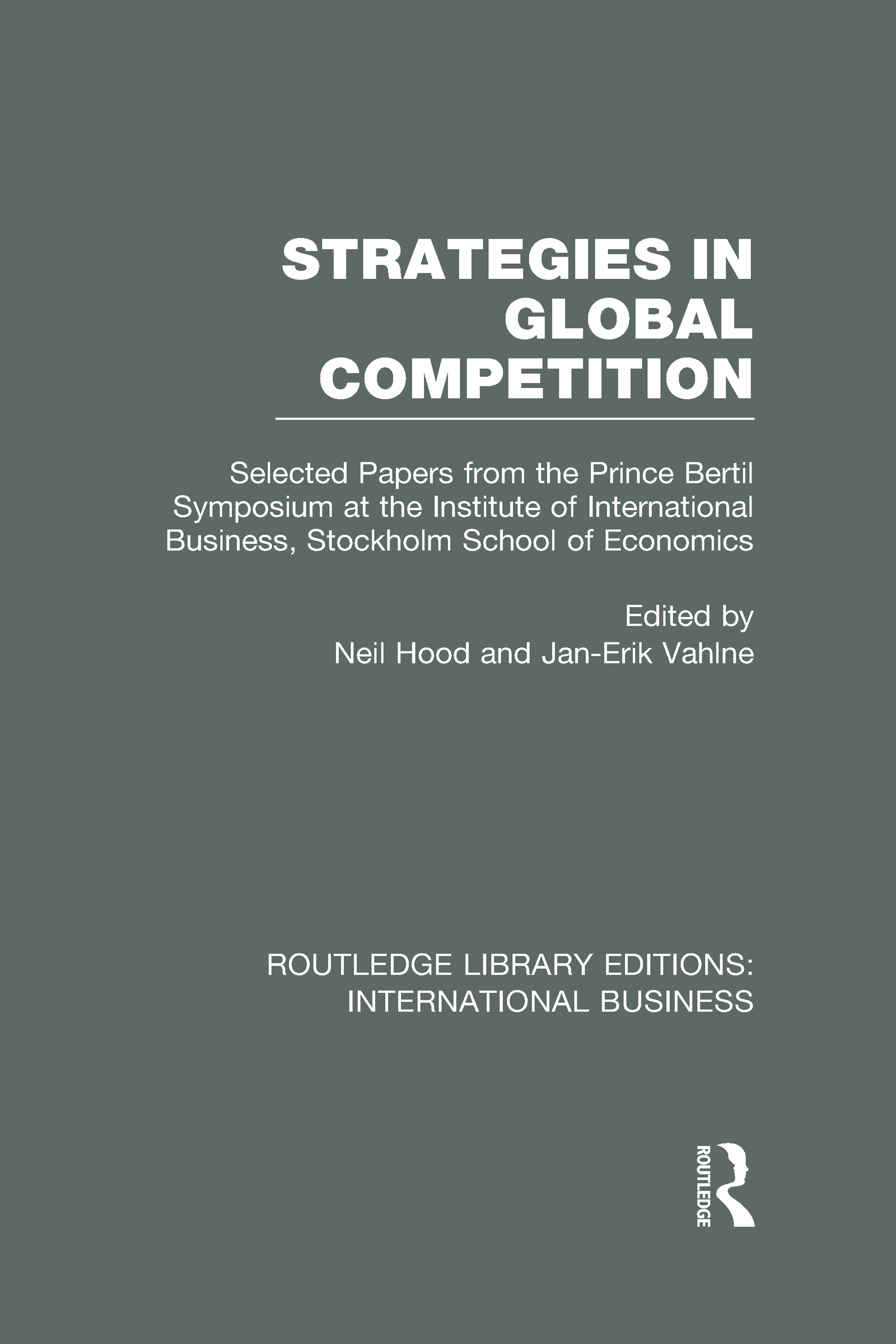 Strategies in Global Competition (RLE International Business): Selected Papers from the Prince Bertil Symposium at the Institute of International Business (Hardback) book cover