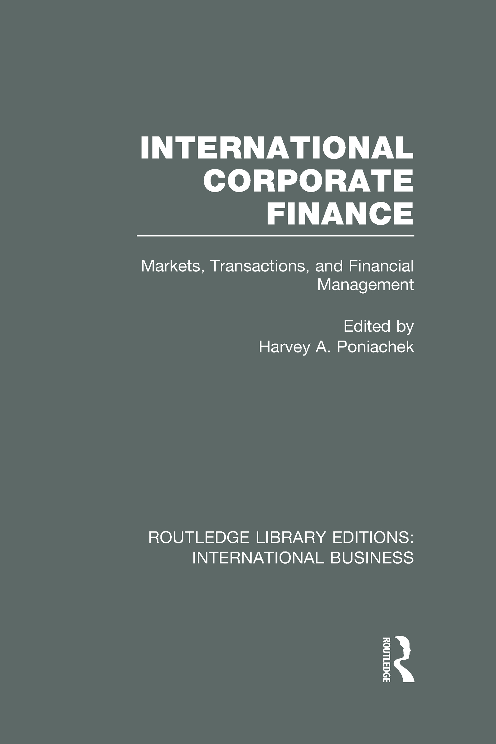 International Corporate Finance (RLE International Business): Markets, Transactions and Financial Management (Hardback) book cover