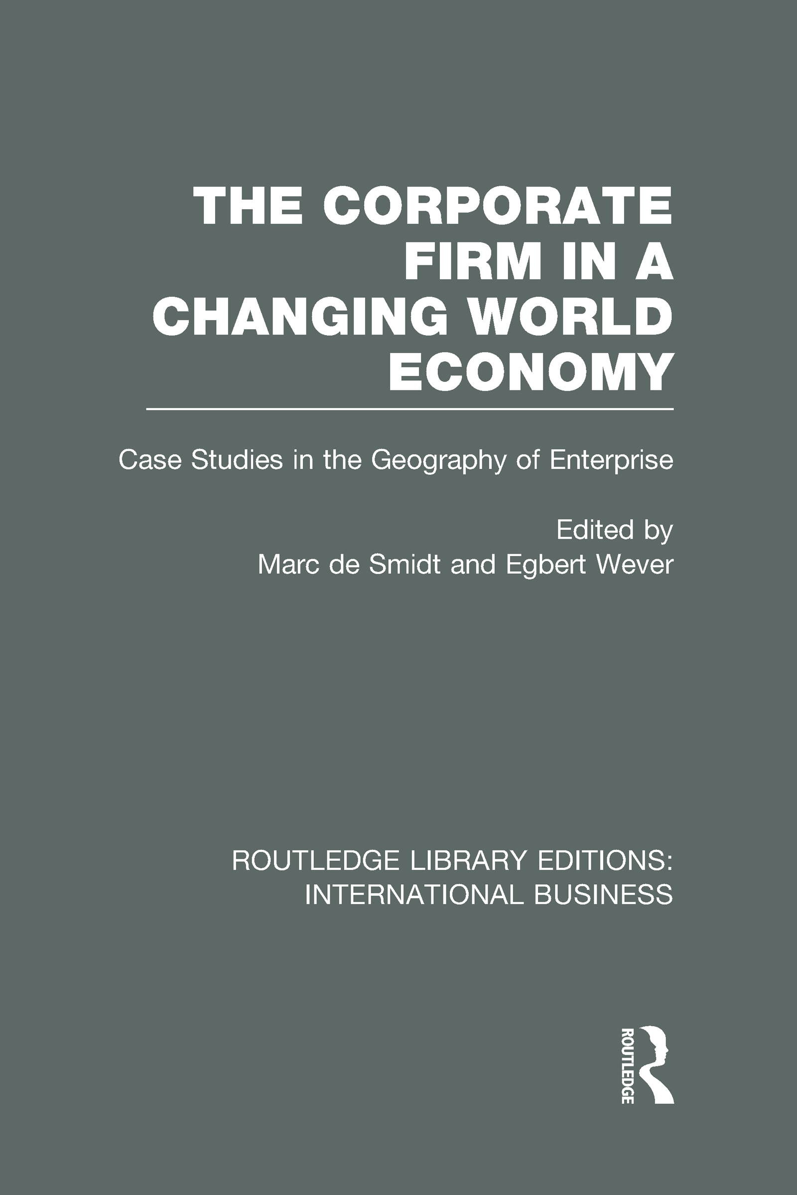 The Corporate Firm in a Changing World Economy (RLE International Business): Case Studies in the Geography of Enterprise (Hardback) book cover