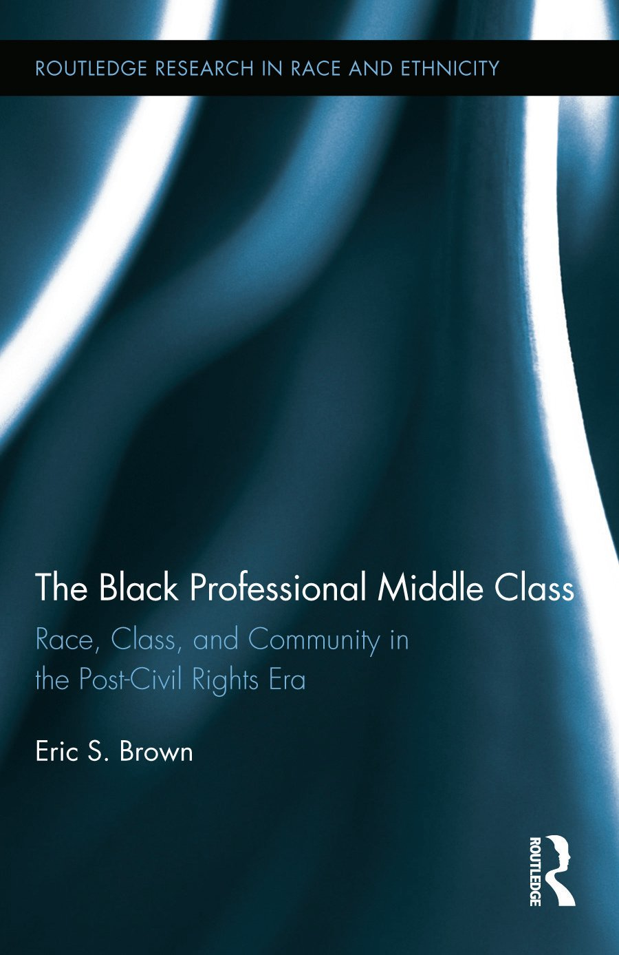 The Black Professional Middle Class: Race, Class, and Community in the Post-Civil Rights Era (Hardback) book cover