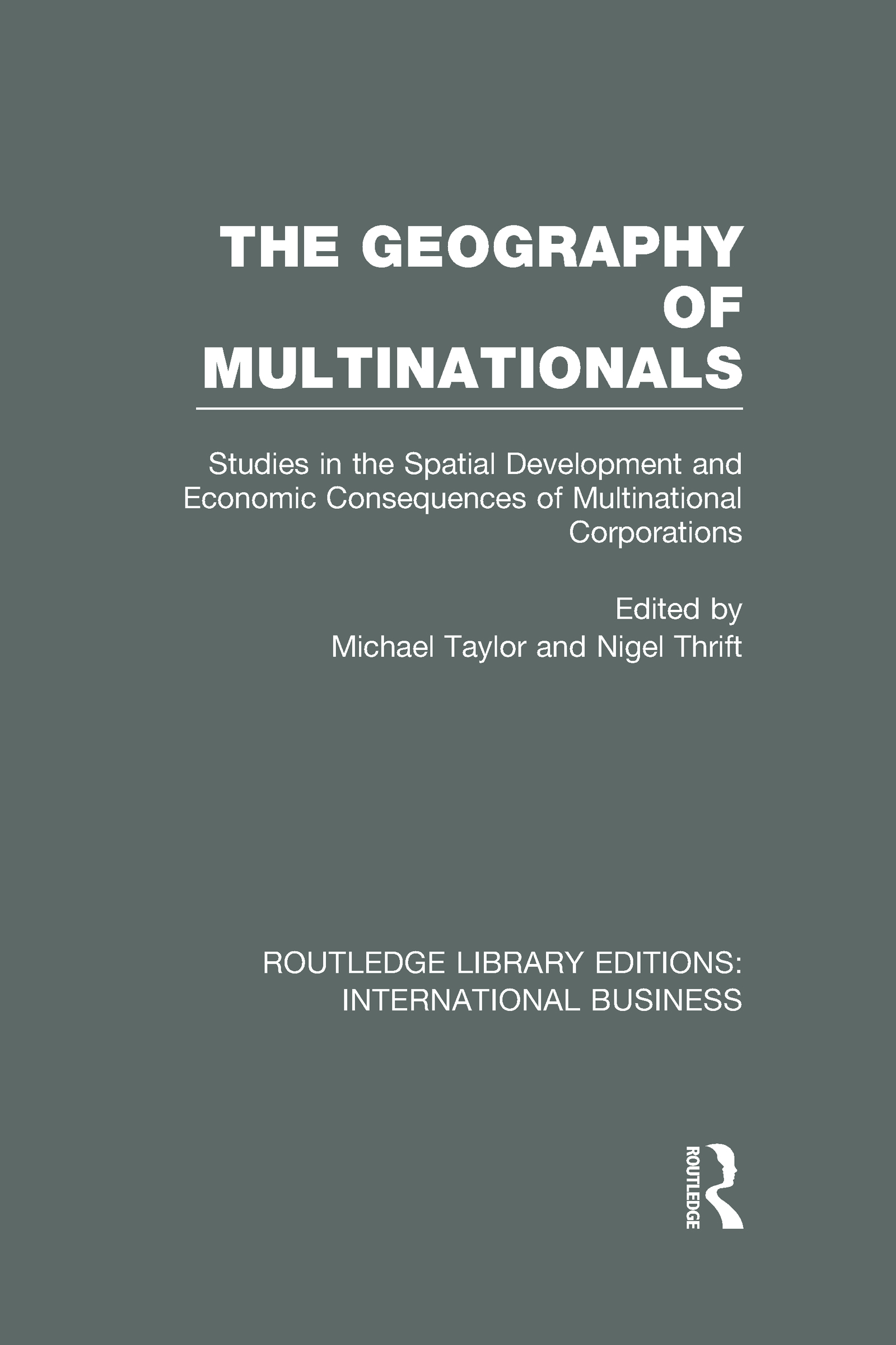 The Geography of Multinationals (RLE International Business): Studies in the Spatial Development and Economic Consequences of Multinational Corporations. (Hardback) book cover