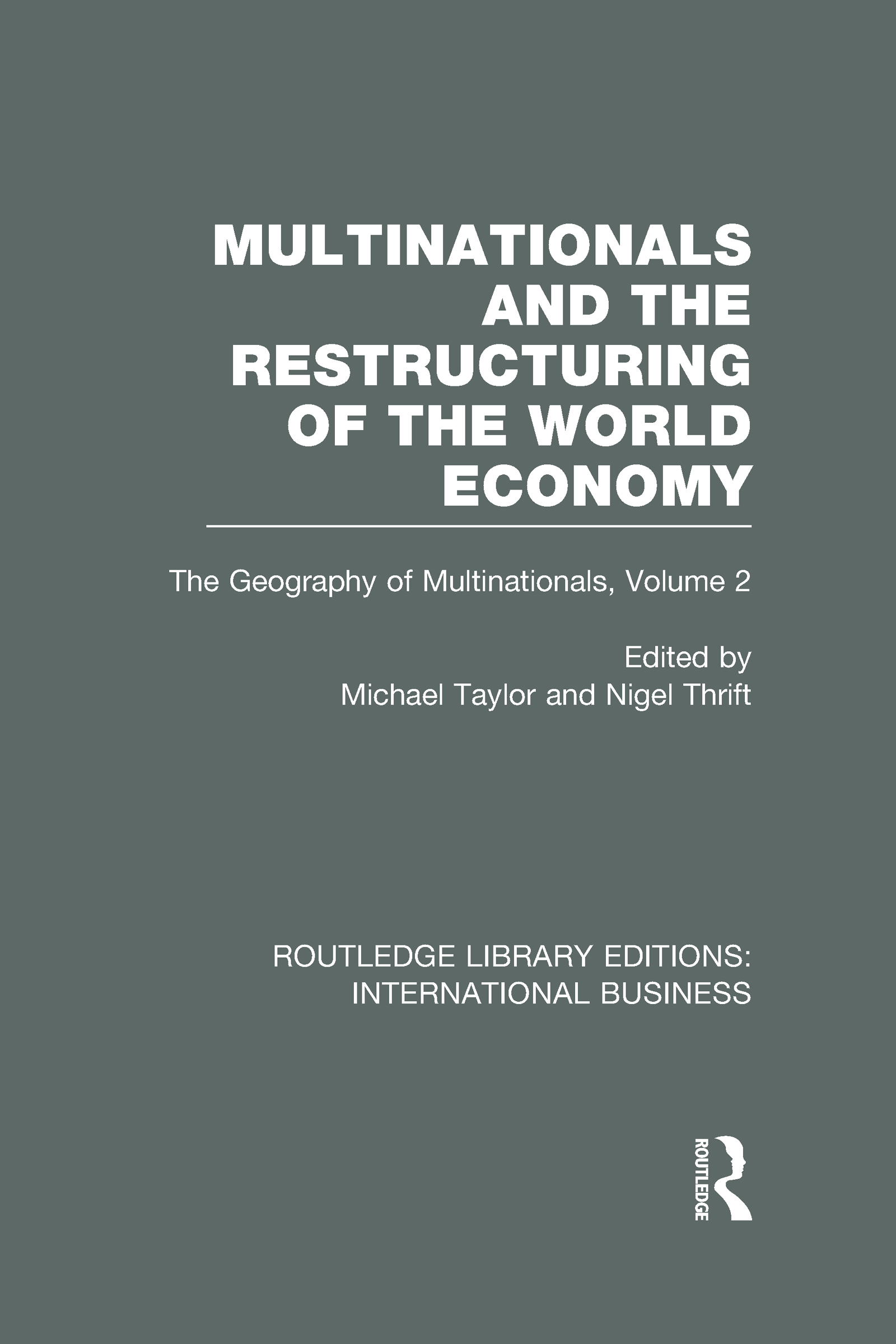 Multinationals and the Restructuring of the World Economy (RLE International Business): The Geography of the Multinationals Volume 2 (Hardback) book cover